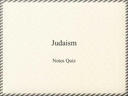 Judaism Notes Quiz. What was the Torah? What did the Israelites believe about... 1. Where God was? 2. What does God know? 3. How powerful God is?
