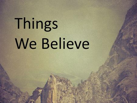 Things We Believe. Ever done something that takes all of your concentration?
