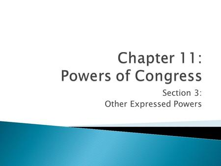 Section 3: Other Expressed Powers. Objectives: * Identify the key sources of Congress's foreign relations powers. * Describe the power-sharing arrangement.