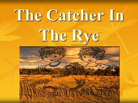 "The Catcher In The Rye. The Era--Late '40s and early '50s Post World War II Post World War II Birth of ""Consumerism"" --mass marketing/advertising Birth."
