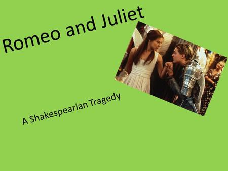 Romeo and Juliet A Shakespearian Tragedy. The Capulets Capulet Lady Capulet Juliet Tybalt Nurse Peter Gregory Samson The Montagues Montague Lady Montague.