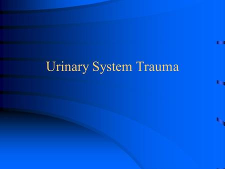 Urinary System Trauma. Urologic injuries, although only accounting for a small percentage of all injuries,are responsible for both mortality and long.