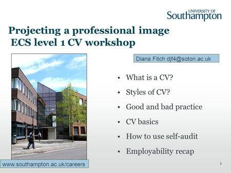 1 Projecting a professional image ECS level 1 CV workshop What is a CV? Styles of CV? Good and bad practice CV basics How to use self-audit Employability.