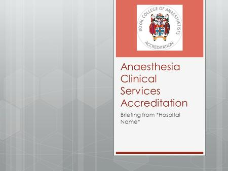 Anaesthesia Clinical Services Accreditation Briefing from *Hospital Name*