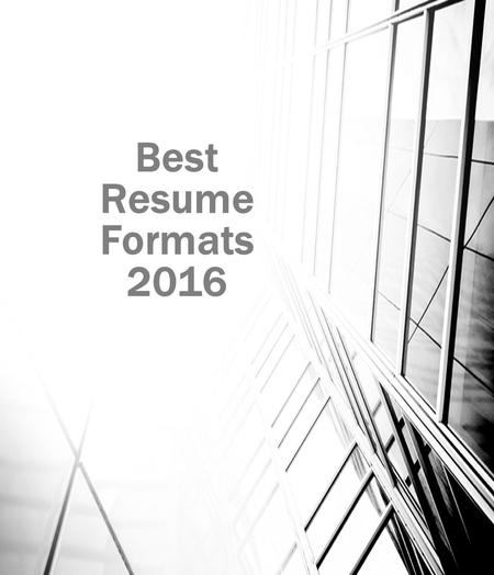 Best Resume Formats 2016. If you want to get the job of your dream in upcoming year, you must think about your resume writing 2016. First of all avoid.