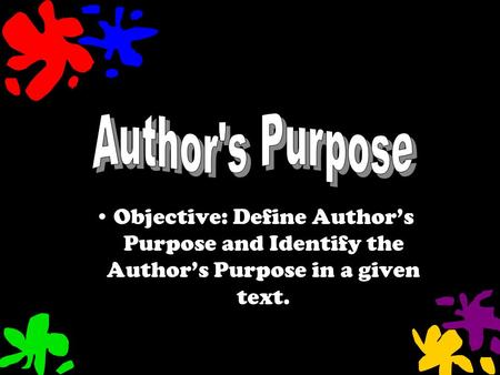 Objective: Define Author's Purpose and Identify the Author's Purpose in a given text.
