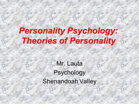 Personality Psychology: Theories of Personality Mr. Lauta Psychology Shenandoah Valley.