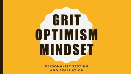 GRIT OPTIMISM MINDSET PERSONALITY TESTING AND EVALUATION.