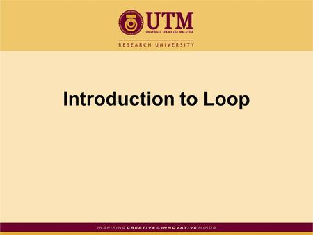 Introduction to Loop. Introduction to Loops: The while Loop Loop: part of program that may execute > 1 time (i.e., it repeats) while loop format: while.
