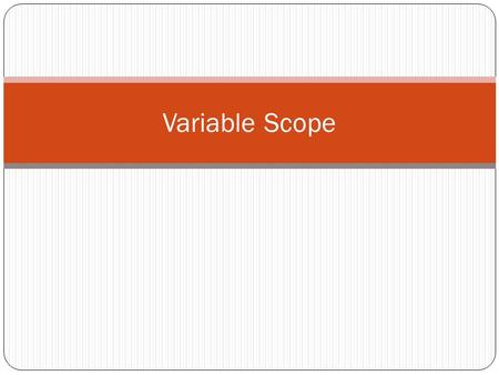 "Variable Scope. When you declare a variable, that name and value is only ""alive"" for some parts of the program  We must declare variables before we use."