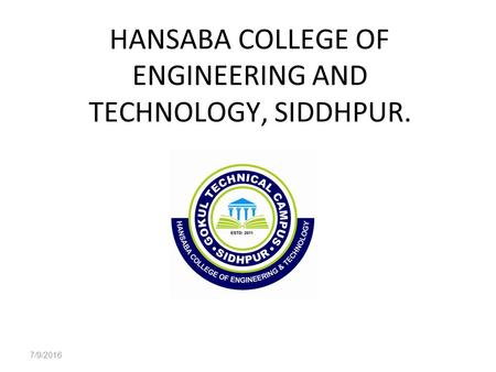 7/9/2016 HANSABA COLLEGE OF ENGINEERING AND TECHNOLOGY, SIDDHPUR.