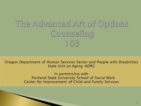 1 Oregon Department of Human Services Senior and People with Disabilities State Unit on Aging-ADRC In partnership with  Portland State University School.