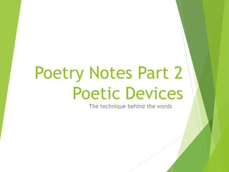 Poetry Notes Part 2 Poetic Devices The technique behind the words.
