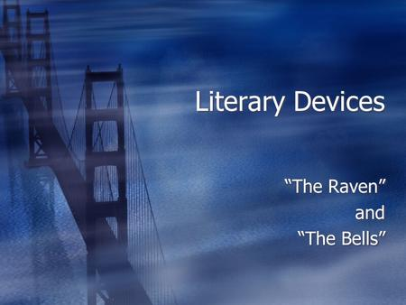 "Literary Devices ""The Raven"" and ""The Bells"" ""The Raven"" and ""The Bells"""
