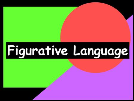 Figurative Language What is Figurative Language ? Figurative language is imaginative language that is not meant to be interpreted literally.