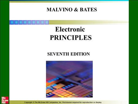 Copyright © The McGraw-Hill Companies, Inc. Permission required for reproduction or display. MALVINO & BATES SEVENTH EDITION Electronic PRINCIPLES.