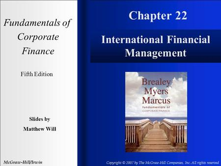 Chapter 22 Fundamentals of Corporate Finance Fifth Edition Slides by Matthew Will McGraw-Hill/Irwin Copyright © 2007 by The McGraw-Hill Companies, Inc.
