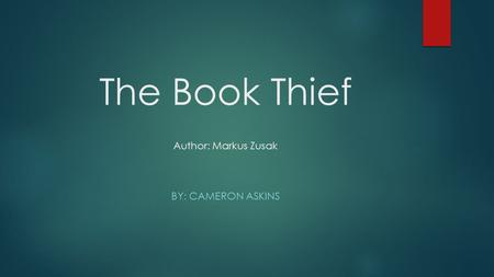 The Book Thief Author: Markus Zusak BY: CAMERON ASKINS.