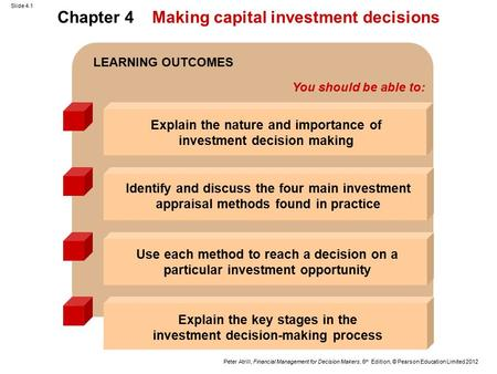 Peter Atrill, Financial Management for Decision Makers, 6 th Edition, © Pearson Education Limited 2012 Slide 4.1 Chapter 4 Making capital investment decisions.