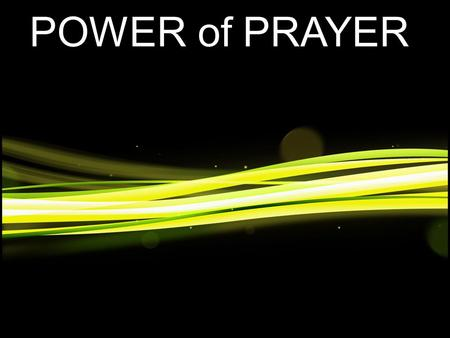 POWER of PRAYER. ACTS 12:1-5 1 It was about that time that King Herod arrested some who belonged to the church, intending to persecute them. 2 He had.