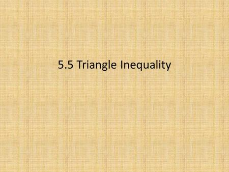 5.5 Triangle Inequality. Objectives: Use the Triangle Inequality.