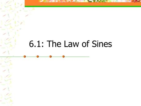 6.1: The Law of Sines. Law of Sines In any triangle ABC (in standard notation): a__ = b__ = c__ Sin A Sin B Sin C * Used with AAS and SSA problems.