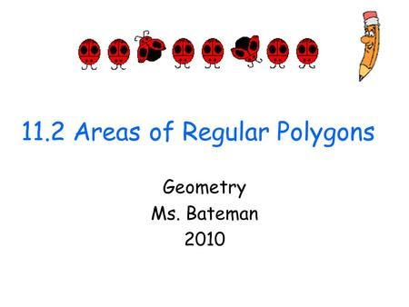 11.2 Areas of Regular Polygons Geometry Ms. Bateman 2010.