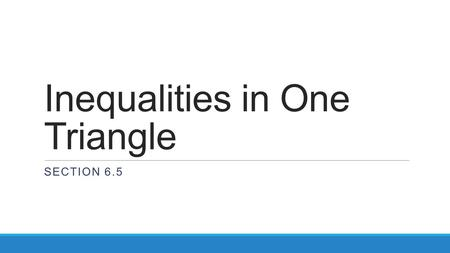 Inequalities in One Triangle SECTION 6.5. Exploration: Triangle Inequalities: Do this on your white paper… 1.Draw an obtuse scalene triangle with your.