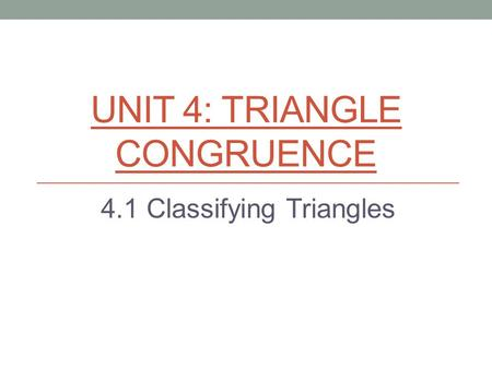 UNIT 4: TRIANGLE CONGRUENCE 4.1 Classifying Triangles.