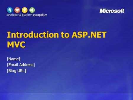 Introduction to ASP.NET MVC [Name] [Email Address] [Blog URL]