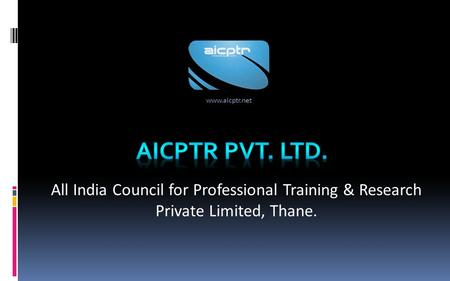 All India Council for Professional Training & Research Private Limited, Thane. www.aicptr.net.