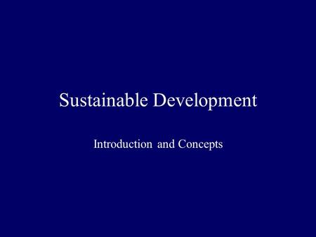 Sustainable Development Introduction and Concepts.