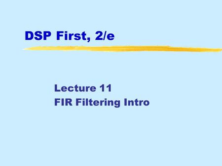 DSP First, 2/e Lecture 11 FIR Filtering Intro. May 2016 © 2003-2016, JH McClellan & RW Schafer 2 License Info for DSPFirst Slides  This work released.