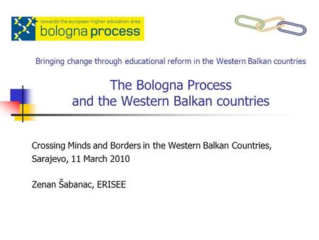 Bringing change through educational reform in the Western Balkan countries The Bologna Process and the Western Balkan countries Crossing Minds and Borders.