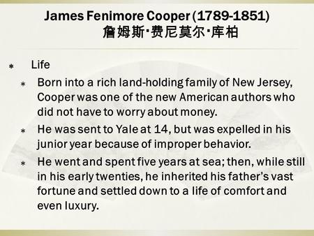 a biography of james fenimore cooper the american romantic writer James fenimore cooper was a prolific and popular american writer biography: james fenimore cooper mark twain tore apart fenimore's romanticism in fenimore.