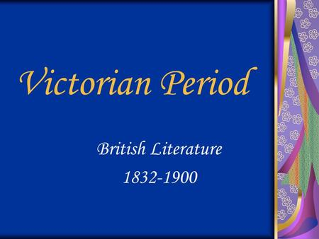 Victorian Period British Literature 1832-1900. Victorian Period The Victorian Period was a complex time during which the people of Great Britain experienced.