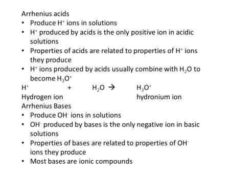 Arrhenius acids Produce H + ions in solutions H + produced by acids is the only positive ion in acidic solutions Properties of acids are related to properties.