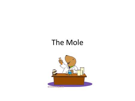 The Mole. What is a mole? A conversion factor we use in chemistry to make it easier to talk about a very large amount of particles of elements or compounds.