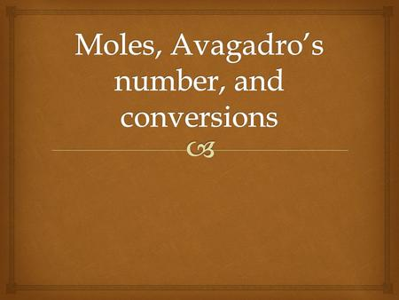   A mole is a counting unit similar to a dozen. A dozen is associated with the number 12 while a mole is associated with the number 6.02 x 10 23  6.02.