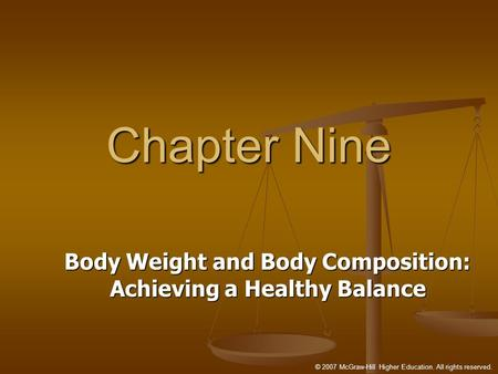 © 2007 McGraw-Hill Higher Education. All rights reserved. Chapter Nine Body Weight and Body Composition: Achieving a Healthy Balance.