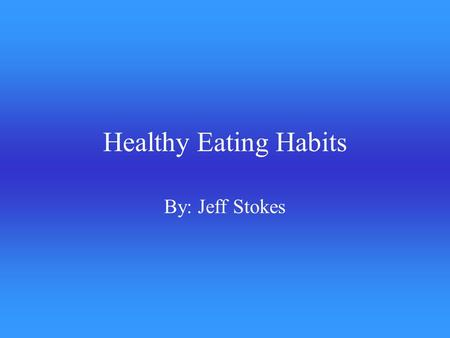 Healthy Eating Habits By: Jeff Stokes. Carbohydrates They are the starches and sugars found in foods Potatoes, Pasta, and Bread Body's Main preferred.