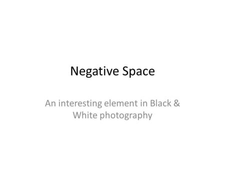 Negative Space An interesting element in Black & White photography.