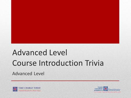 Advanced Level Course Introduction Trivia Advanced Level.