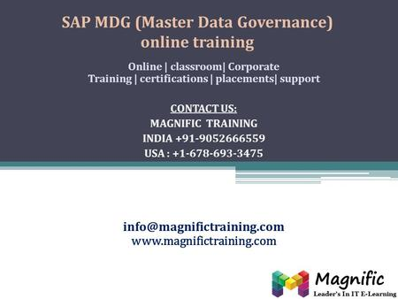 SAP MDG (Master Data Governance) online training Online | classroom| Corporate Training | certifications | placements| support CONTACT US: MAGNIFIC TRAINING.