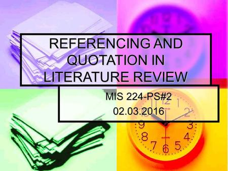 REFERENCING AND QUOTATION IN LITERATURE REVIEW MIS 224-PS#2 02.03.2016.