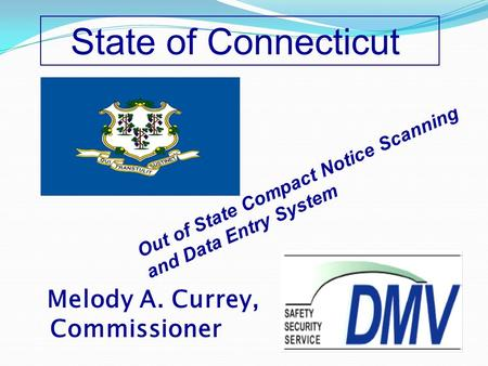 Melody A. Currey, Commissioner State of Connecticut Out of State Compact Notice Scanning and Data Entry System.