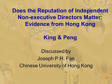 1 Does the Reputation of Independent Non-executive Directors Matter: Evidence from Hong Kong King & Peng Discussed by Joseph P.H. Fan Chinese University.