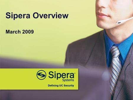 March 2009 Sipera Overview. 2 © 2009 Sipera Systems, Inc. All Rights Reserved. About Sipera  Leader in real-time Unified Communications (UC) security.