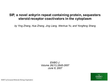 SIP, a novel ankyrin repeat containing protein, sequesters steroid receptor coactivators in the cytoplasm by Ying Zhang, Hua Zhang, Jing Liang, Wenhua.