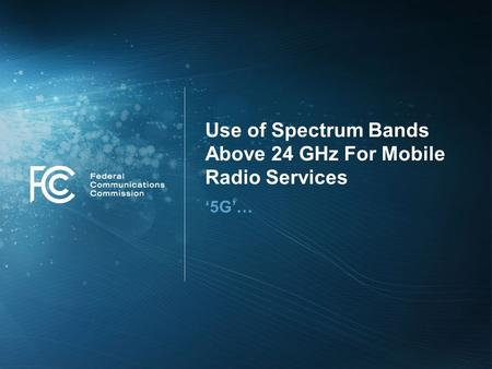 Use of Spectrum Bands Above 24 GHz For Mobile Radio Services '5G'…